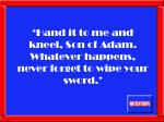 hand it to me and kneel son of adam whatever happens never forget to wipe your sword