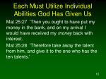 each must utilize individual abilities god has given us15