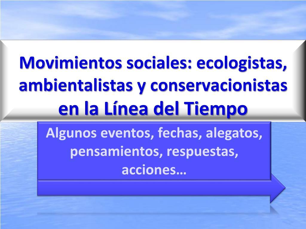 movimientos sociales ecologistas ambientalistas y conservacionistas en la l nea del tiempo l.