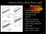 groove face root face and root edge