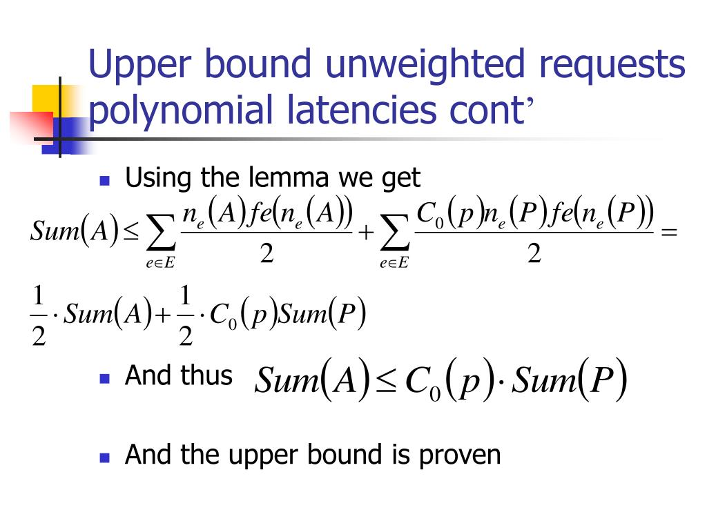 Upper bound unweighted requests polynomial latencies cont