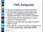fwpl background