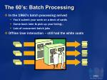 the 60 s batch processing