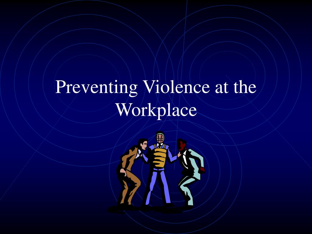 preventing violence at the workplace l.
