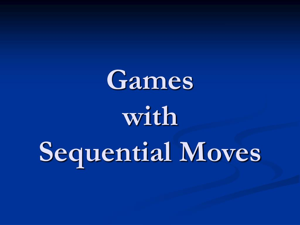 games with sequential moves l.
