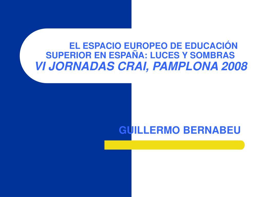 el espacio europeo de educaci n superior en espa a luces y sombras vi jornadas crai pamplona 2008 l.