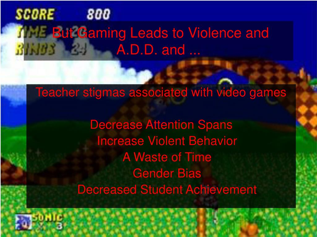 But Gaming Leads to Violence and A.D.D. and ...