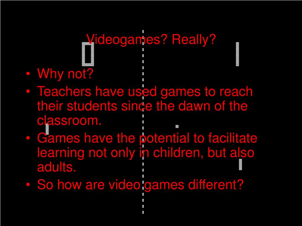 Videogames? Really?