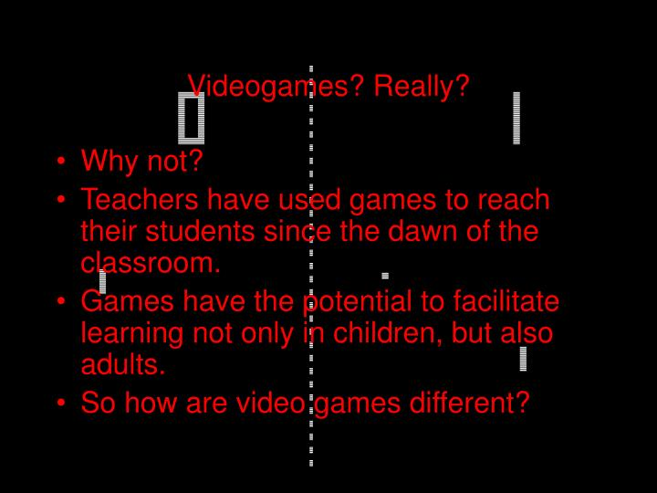 Videogames really