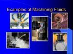 examples of machining fluids