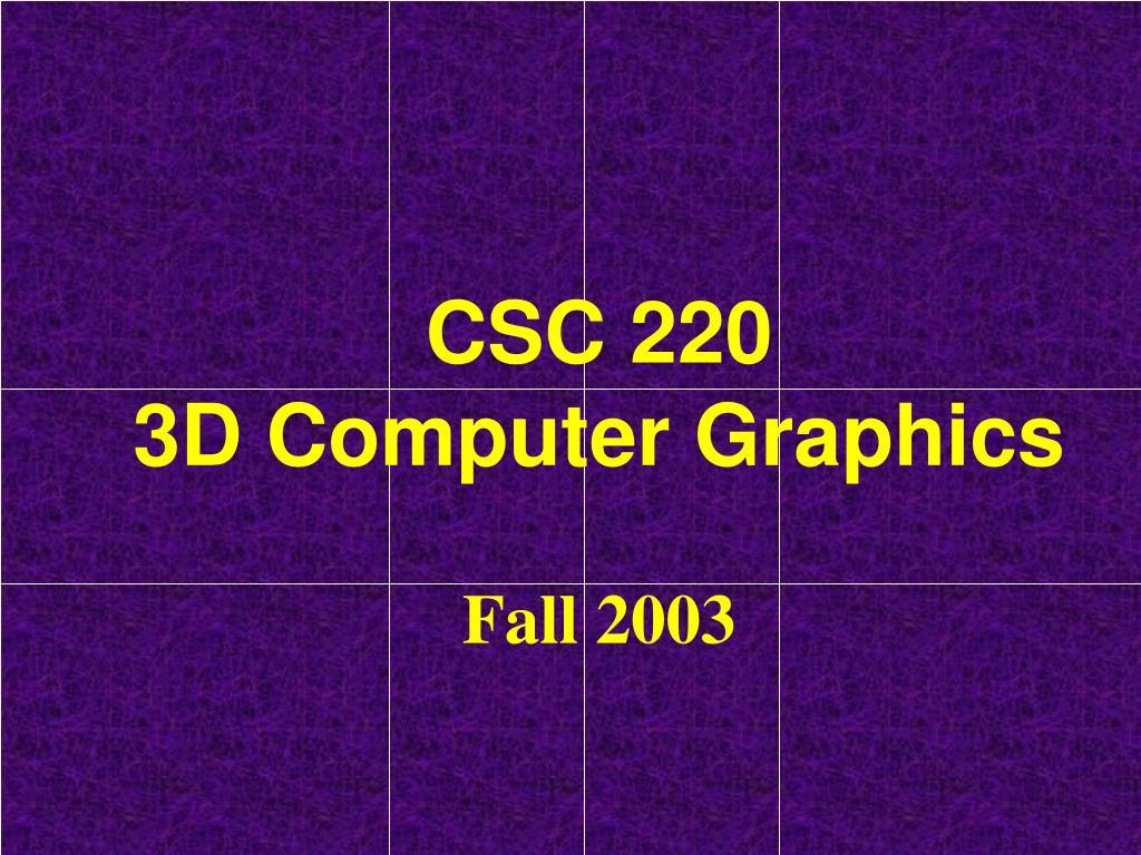 csc 220 3d computer graphics fall 2003 l.