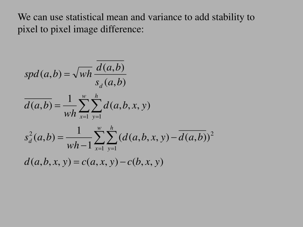 We can use statistical mean and variance to add stability to