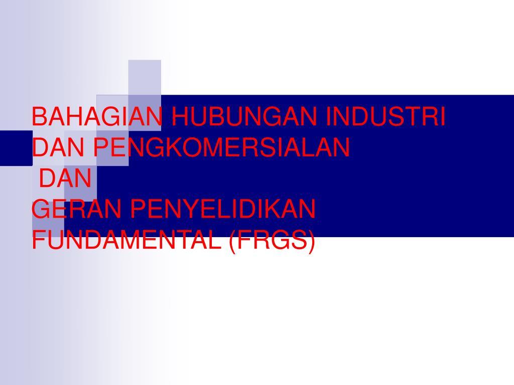 bahagian hubungan industri dan pengkomersialan dan geran penyelidikan fundamental frgs l.