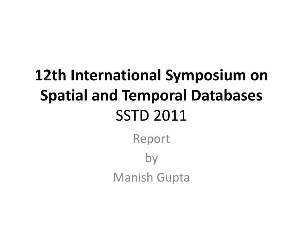 12th international symposium on spatial and temporal databases sstd 2011 l.