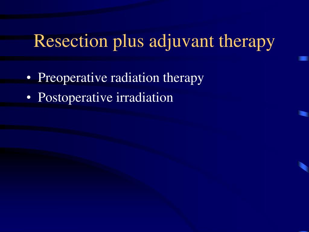 Resection plus adjuvant therapy