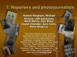 7 reporters and photojournalists
