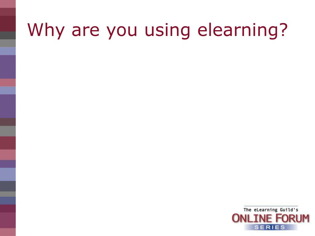 Why are you using elearning?