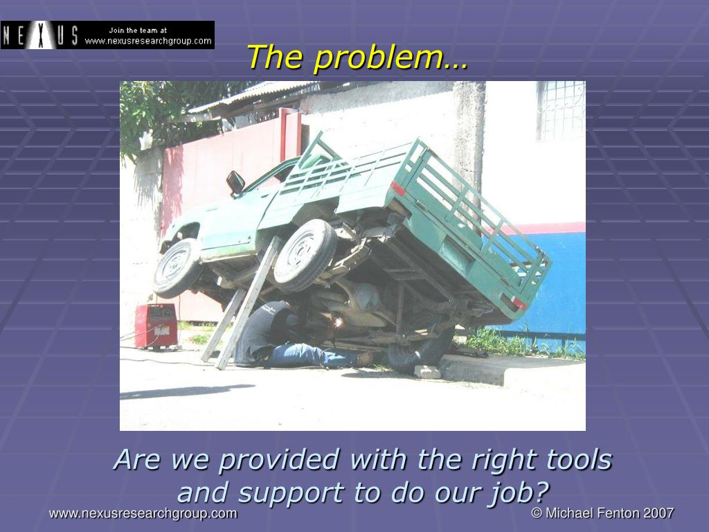 Are we provided with the right tools and support to do our job?