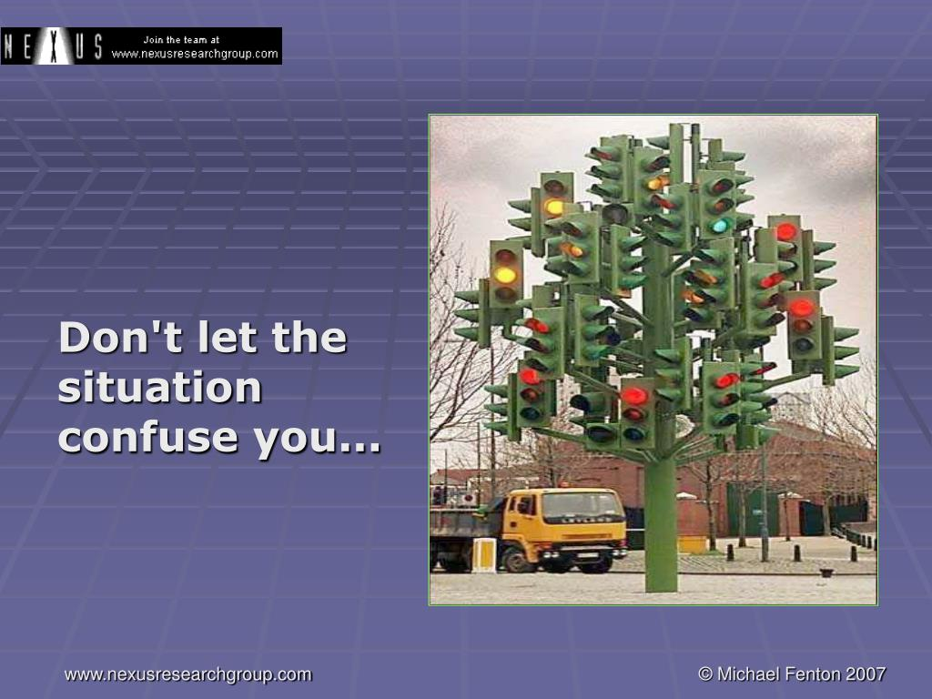 Don't let the situation confuse you...