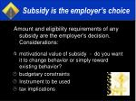 subsidy is the employer s choice