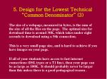 5 design for the lowest technical common denominator 3