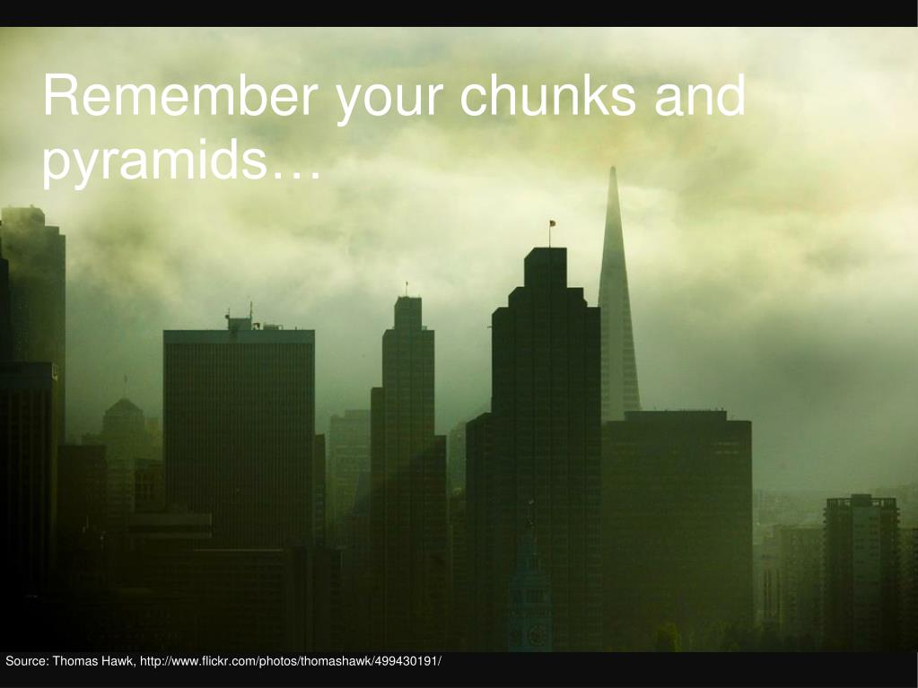 Remember your chunks and pyramids…