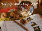 teaching s still teaching right
