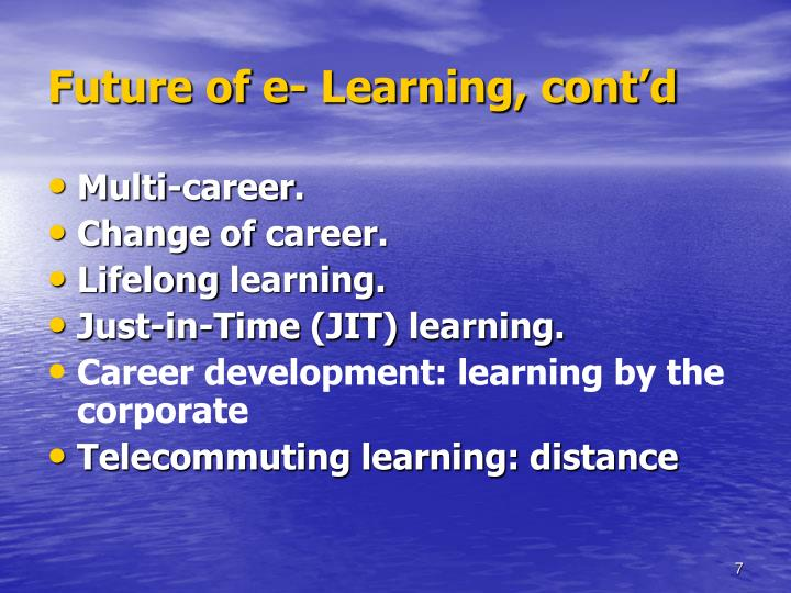 Future of e- Learning, cont'd