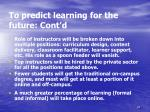 to predict learning for the future cont d