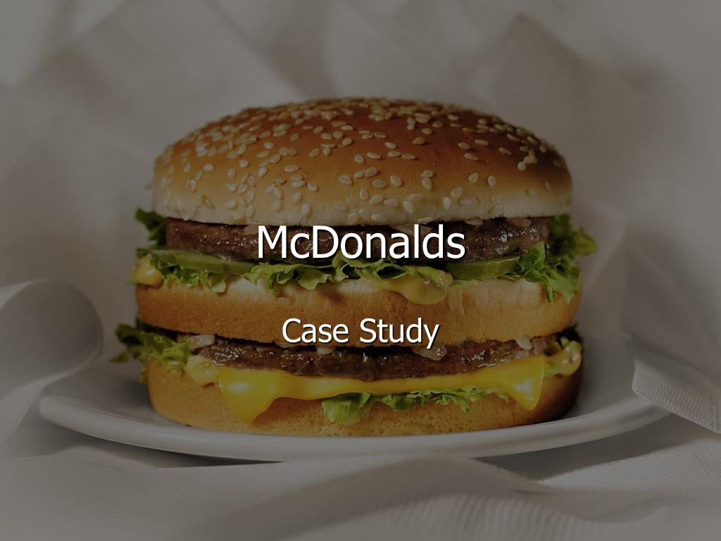 mcdonalds case study Mcdonalds-case-study-analysis : the prospects of mcdonald's participation in the nigerian fast food industrial activities mcdonald's, the world's largest chain of hamburger fast food restaurants is contemplating entering into the nigerian market.