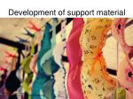development of support material