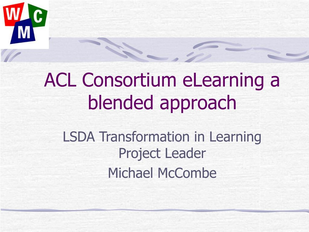 acl consortium elearning a blended approach l.