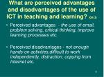 what are perceived advantages and disadvantages of the use of ict in teaching and learning q4 3