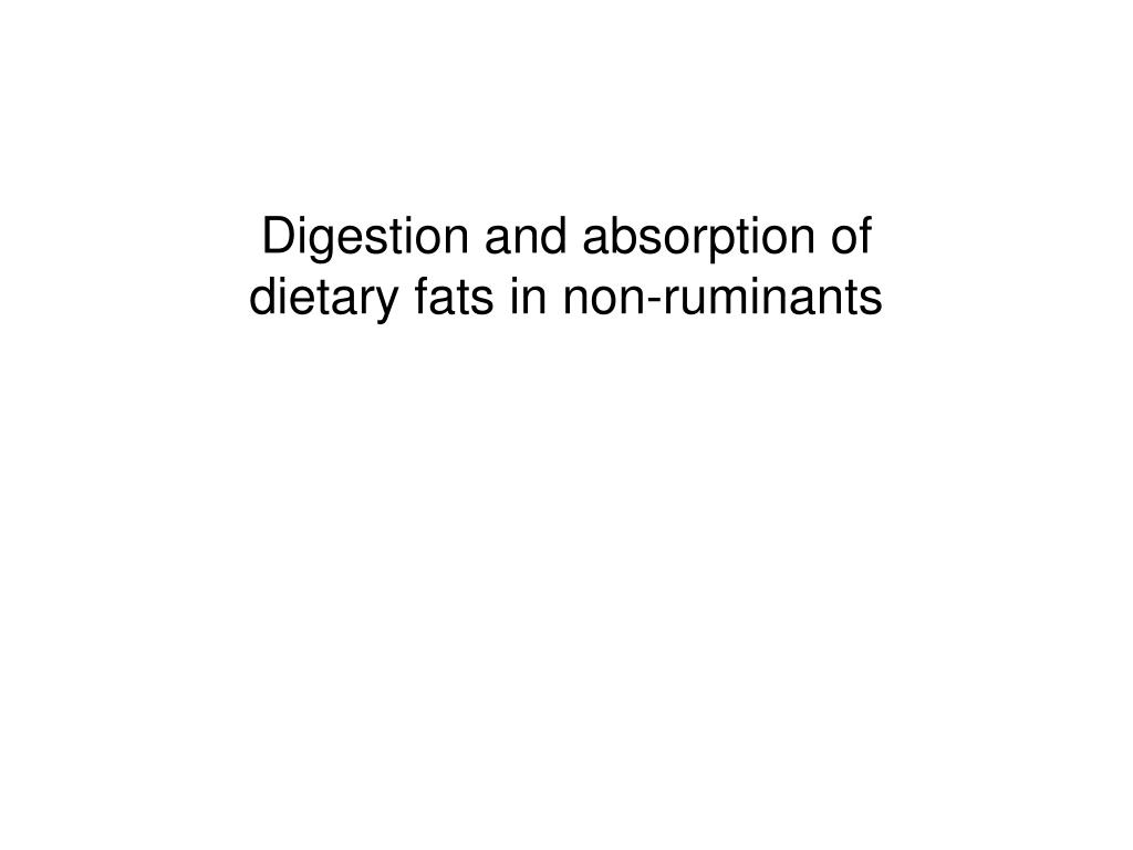 digestion and absorption of dietary fats in non ruminants l.