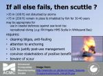 if all else fails then scuttle