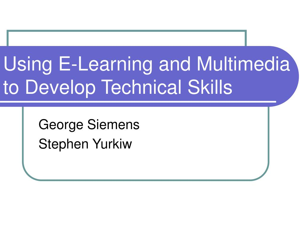 using e learning and multimedia to develop technical skills l.