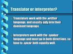 translator or interpreter