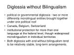 diglossia without bilingualism