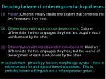 deciding between the developmental hypotheses