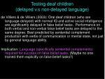 testing deaf children delayed v s non delayed language