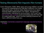 testing necessarily non linguistic non humans