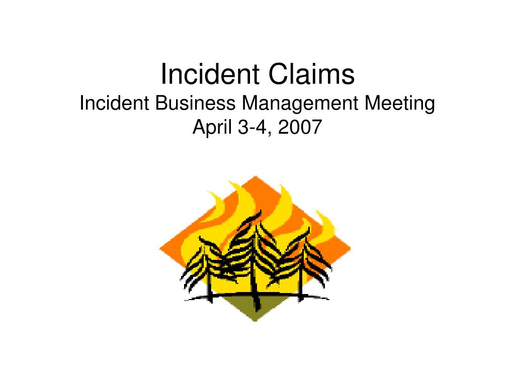 incident claims incident business management meeting april 3 4 2007 l.