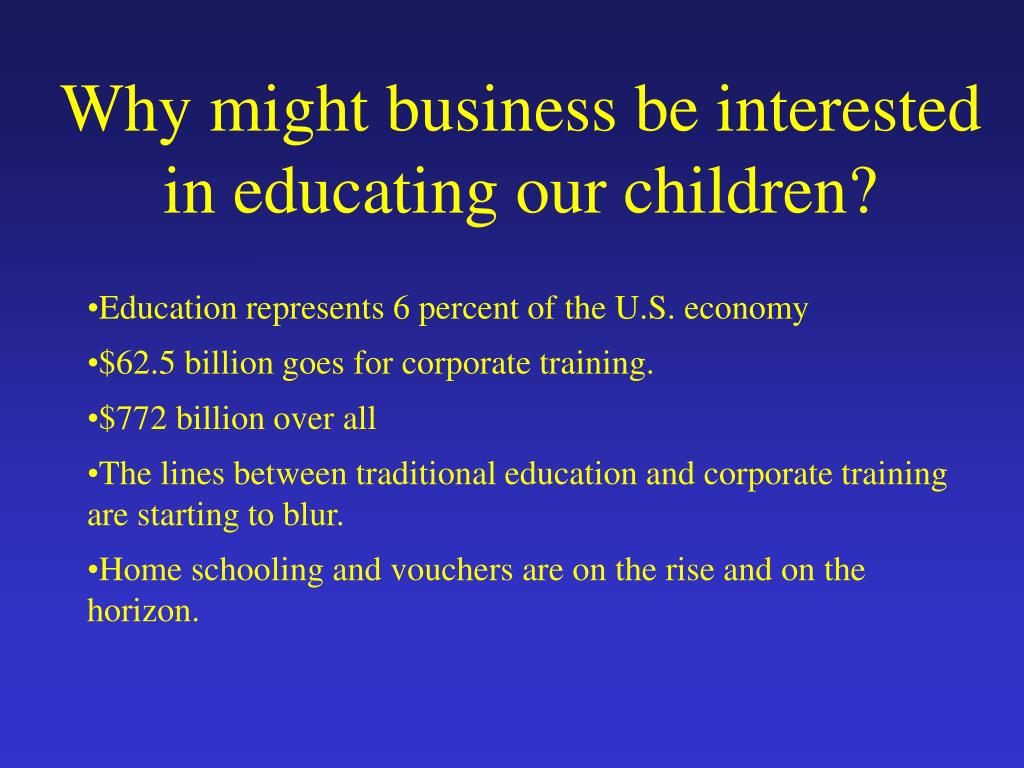Why might business be interested