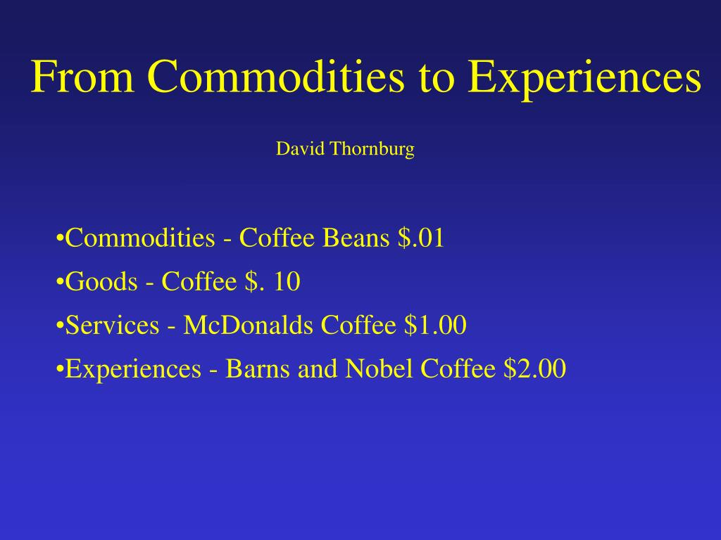From Commodities to Experiences