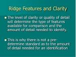 ridge features and clarity