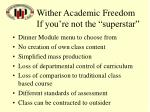 wither academic freedom if you re not the superstar