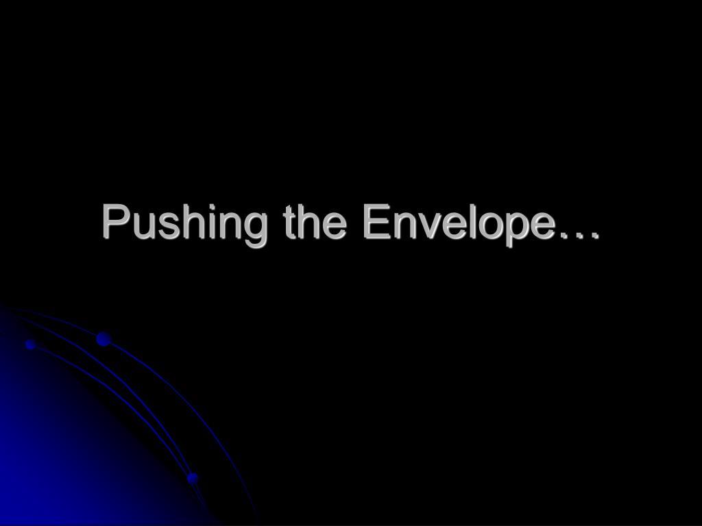 Pushing the Envelope…