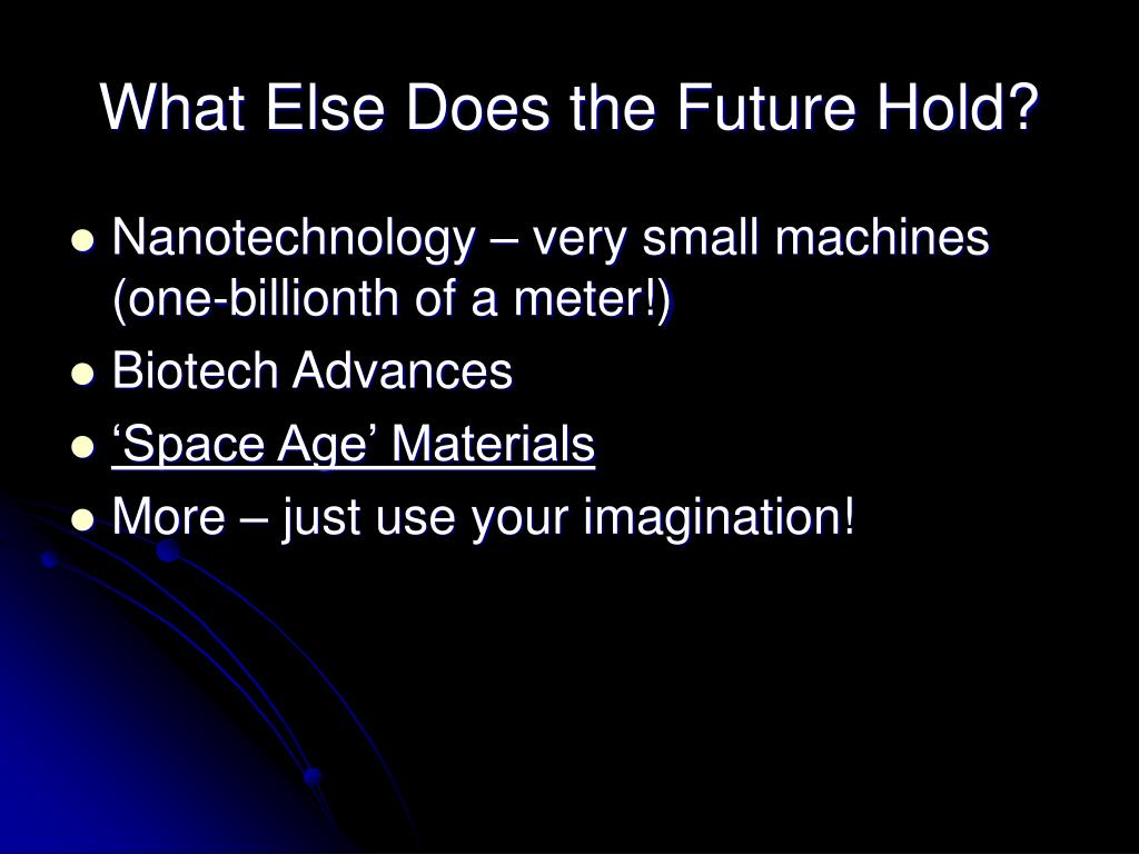 What Else Does the Future Hold?