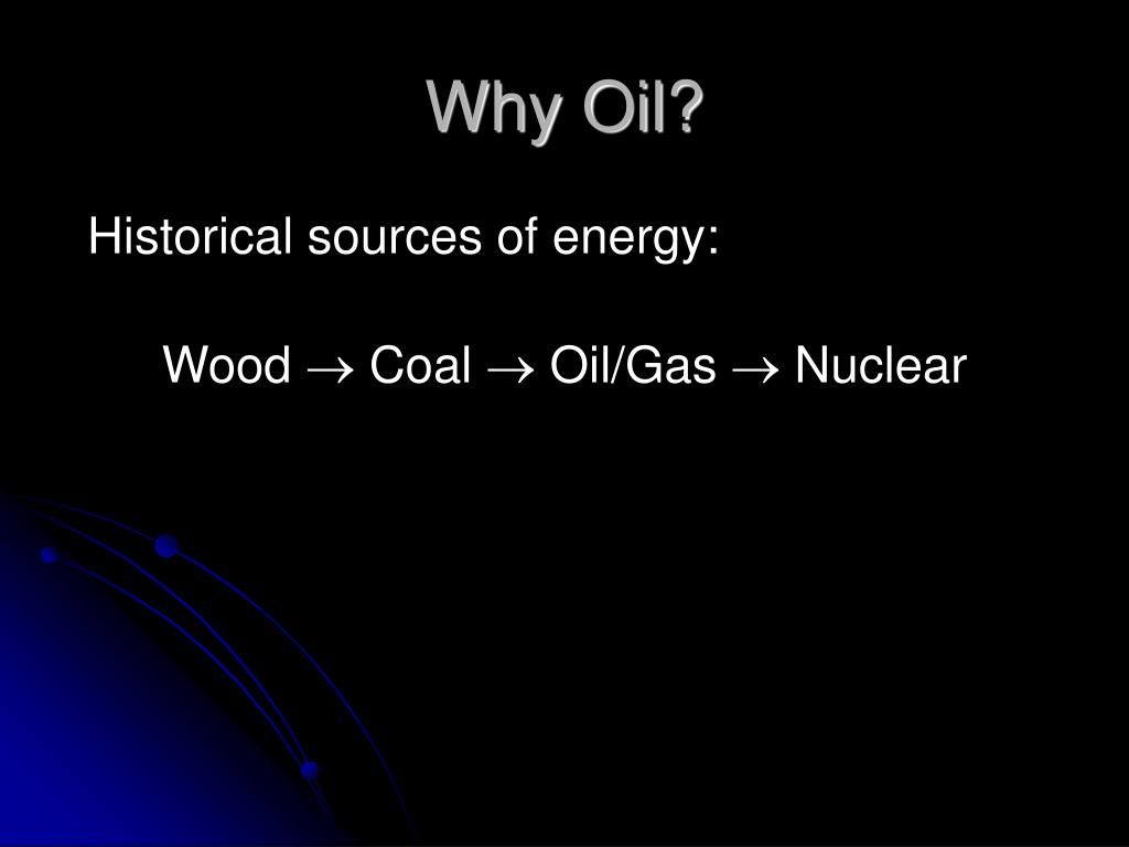 Why Oil?