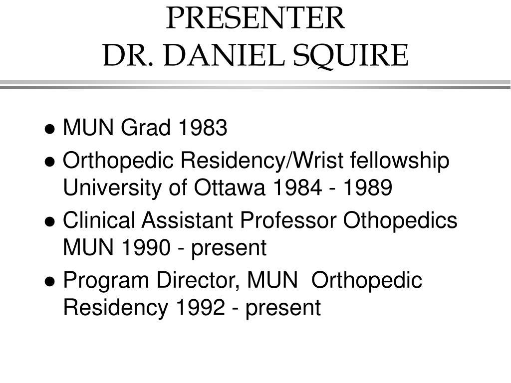 PRESENTER                         DR. DANIEL SQUIRE
